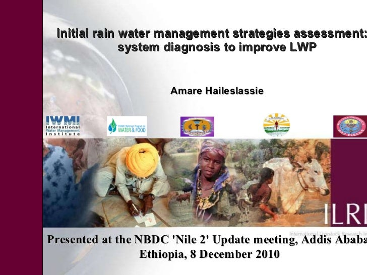 Initial rain water management strategies assessment: a system diagnosis to improve LWP Amare Haileslassie Presented at the...