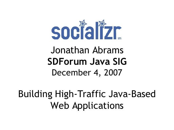 Jonathan Abrams SDForum Java SIG December 4, 2007 Building High-Traffic Java-Based Web Applications