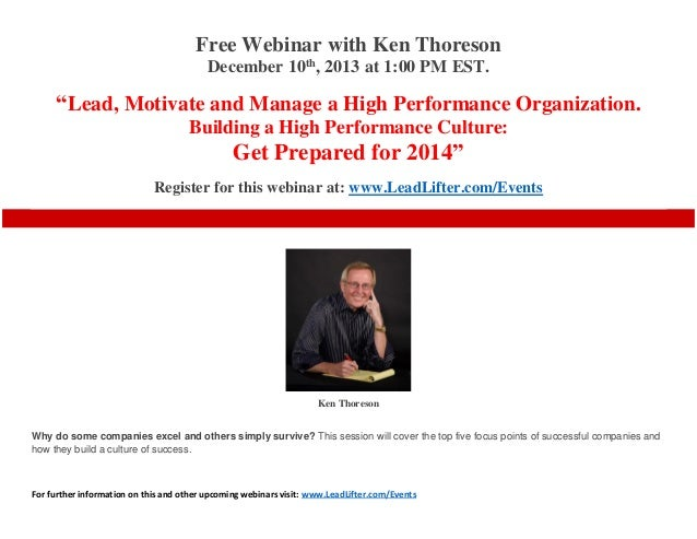 "Free Webinar with Ken Thoreson December 10th, 2013 at 1:00 PM EST.  ""Lead, Motivate and Manage a High Performance Organiza..."