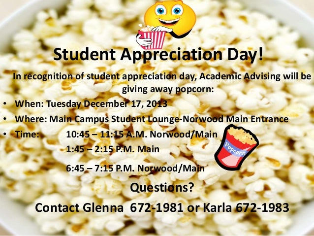 Student Appreciation Day! In recognition of student appreciation day, Academic Advising will be giving away popcorn: • Whe...
