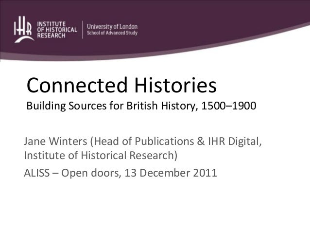 Connected HistoriesBuilding Sources for British History, 1500–1900Jane Winters (Head of Publications & IHR Digital,Institu...