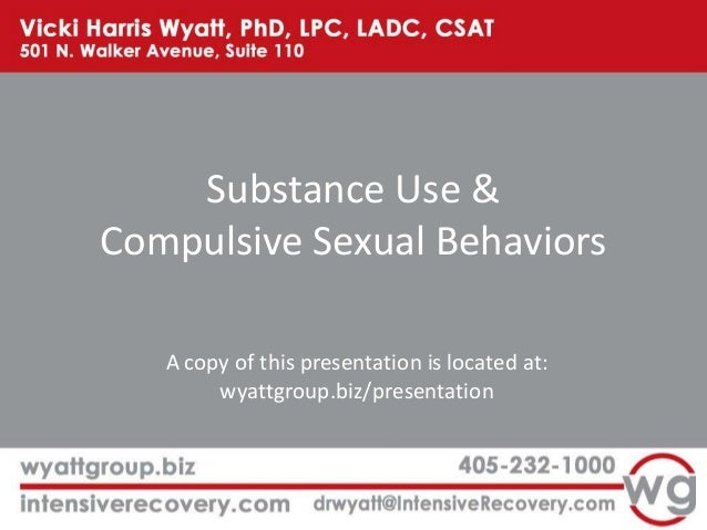 Substance Use & Compulsive Sexual Behaviors A copy of this presentation is located at: wyattgroup.biz/presentation