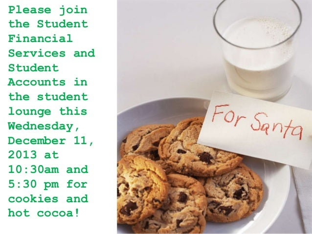 Please join the Student Financial Services and Student Accounts in the student lounge this Wednesday, December 11, 2013 at...