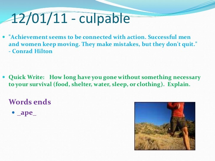 """12/01/11 - culpable<br />""""Achievement seems to be connected with action. Successful men and women keep moving. They make m..."""