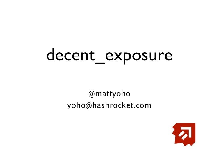 decent_exposure        @mattyoho   yoho@hashrocket.com