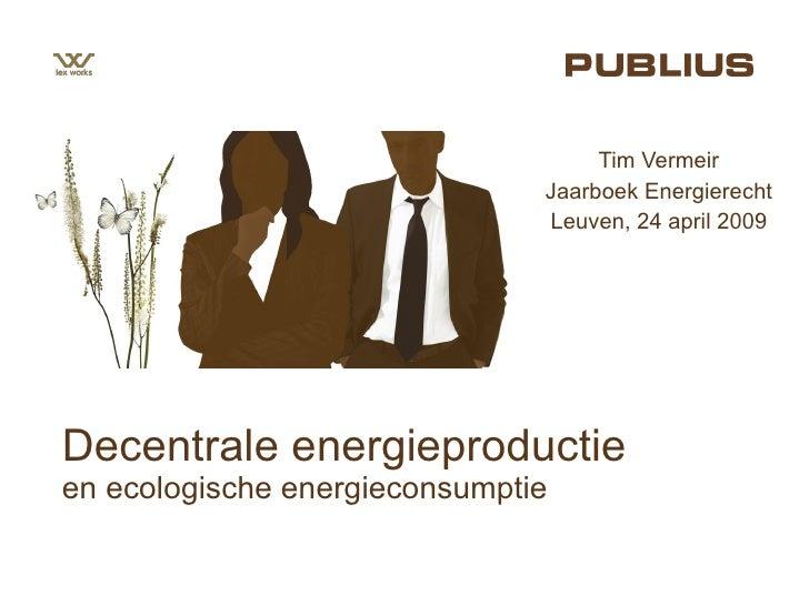 Decentrale energieproductie en ecologische energieconsumptie Tim Vermeir Jaarboek Energierecht Leuven, 24 april 2009