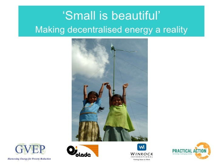' Small is beautiful' Making decentralised energy a reality Harnessing   Energy for Poverty Reduction