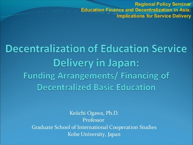Keiichi Ogawa, Ph.D. Professor Graduate School of International Cooperation Studies Kobe University, Japan Regional Policy...
