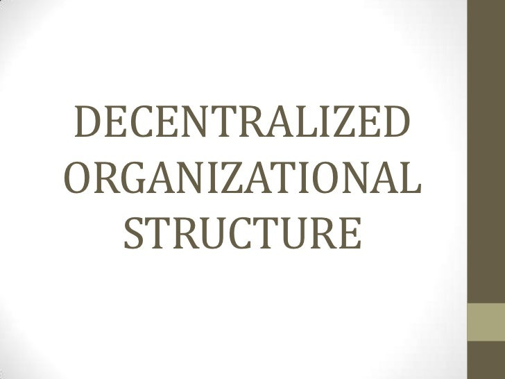 decentralized organizational structure Describe how the elements of organizational structure can be combined to create   decentralized companies give more authority to lower-level employees,.