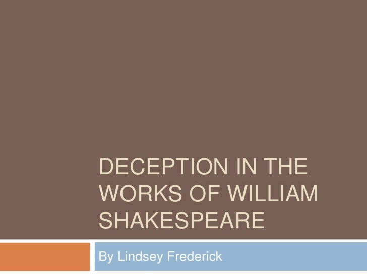shakespeare s use of trickery and disguise in his plays Shakespeare does give female protagonists power within many of his plays in his 33 james emerson phillips, the state in shakespeare's greek.