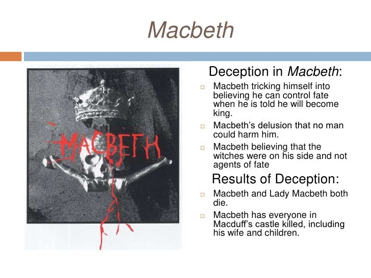 "macbeth deception essay example Free essay: deception is defined as ""the act of tricking someone by telling them something that is not true"" in the play, macbeth by william shakespeare."