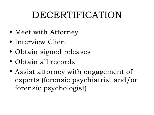 DECERTIFICATION•   Meet with Attorney•   Interview Client•   Obtain signed releases•   Obtain all records•   Assist attorn...