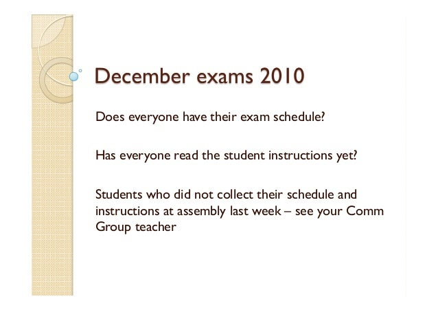 Does everyone have their exam schedule? Has everyone read the student instructions yet? Students who did not collect their...