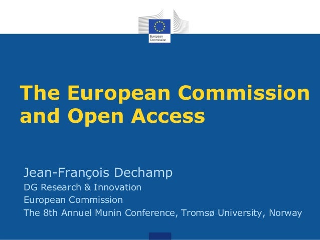 The European Commission and Open Access Jean-François Dechamp DG Research & Innovation European Commission The 8th Annuel ...