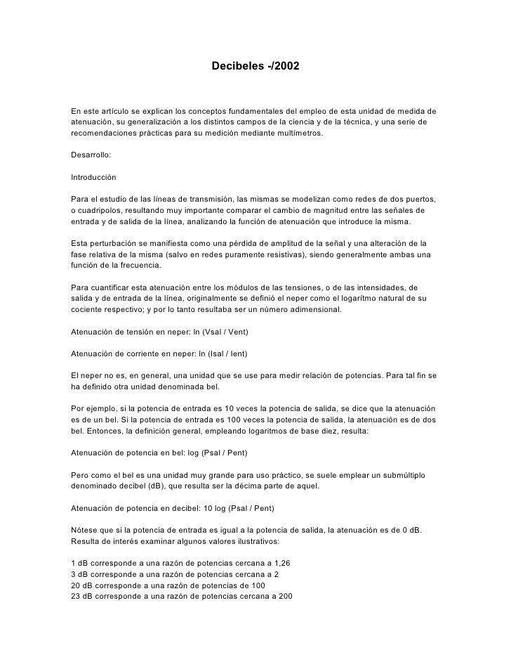 Decibeles -/2002   En este artículo se explican los conceptos fundamentales del empleo de esta unidad de medida de atenuac...