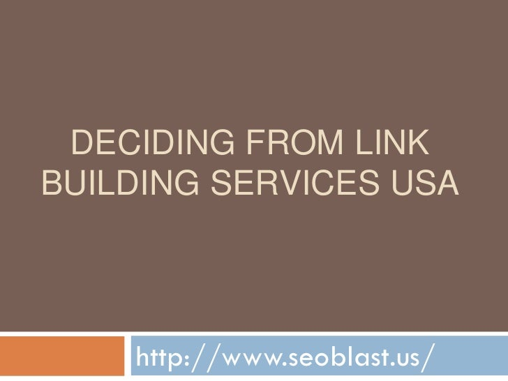 DECIDING FROM LINKBUILDING SERVICES USA    http://www.seoblast.us/