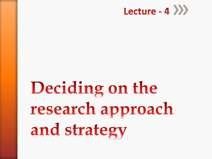 Deciding on the research appraoch and strategy (4)