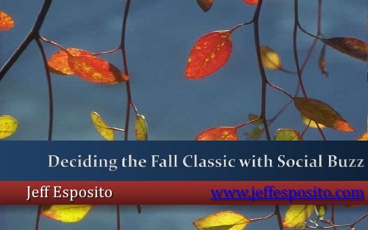 Deciding the Fall Classic with Social Buzz<br />Jeff Espositowww.jeffesposito.com<br />