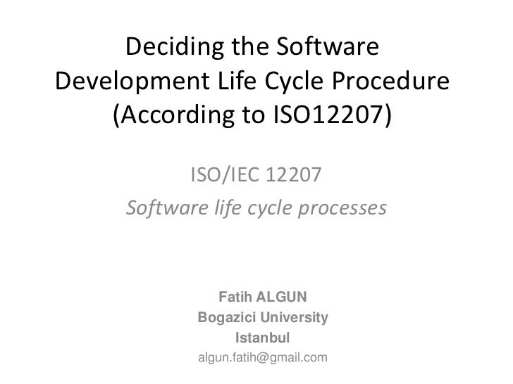 Deciding the SoftwareDevelopment Life Cycle Procedure    (According to ISO12207)           ISO/IEC 12207     Software life...