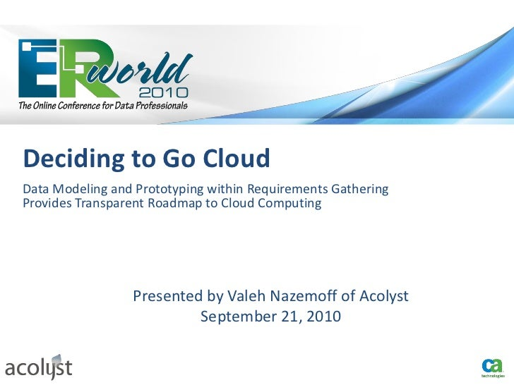 Deciding to Go CloudData Modeling and Prototyping within Requirements GatheringProvides Transparent Roadmap to Cloud Compu...