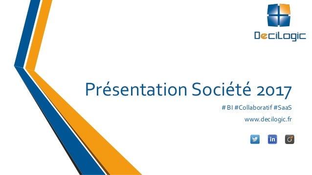 Présentation Société 2016 # BI #Collaboratif #SaaS www.decilogic.fr