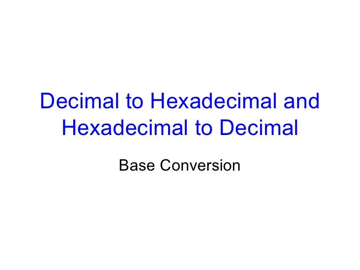 Decimal to Hexadecimal and Hexadecimal to Decimal Base Conversion