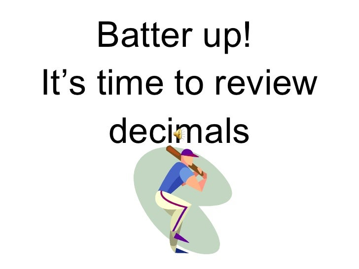 Batter up!  It's time to review decimals