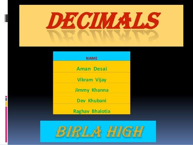 DECIMALS NAME  Aman Desai Vikram Vijay Jimmy Khanna Dev Khubani Raghav Bhalotia