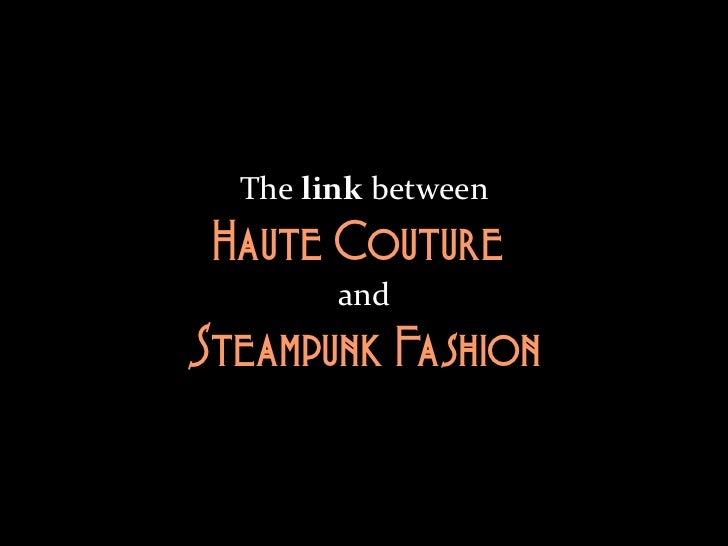 The link between Haute Couture and Steampunk Fashion - Decimononic 2012