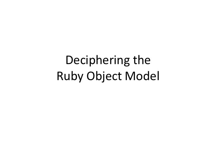 Deciphering the Ruby Object Model<br />