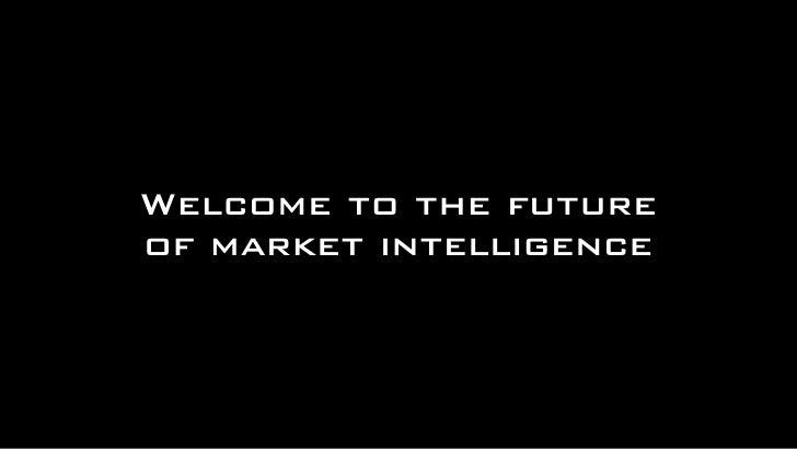 Welcome to the futureof market intelligence