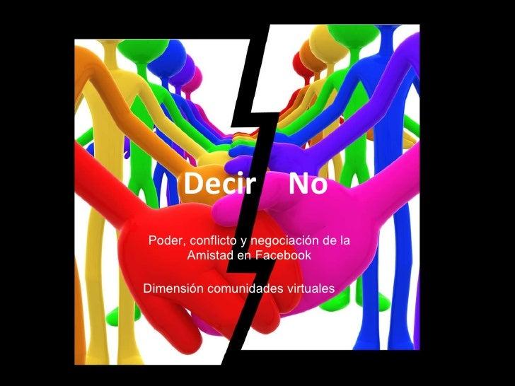 Decir  No  Poder, conflicto y negociación de la Amistad en Facebook Dimensión comunidades virtuales