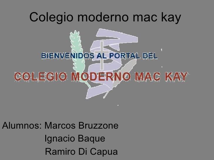 Colegio moderno mac kay Alumnos: Marcos Bruzzone Ignacio Baque Ramiro Di Capua