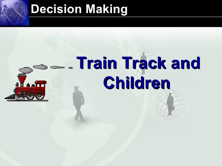 Decision Making  Train Track and Children