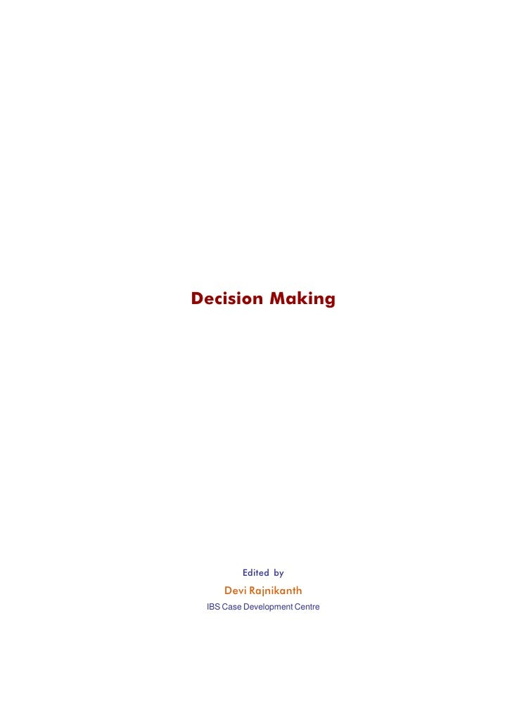 Decision Making         Edited by     Devi Rajnikanth IBS Case Development Centre