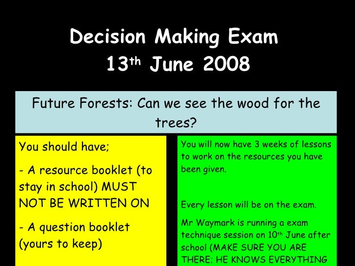 Decision Making Exam  13 th  June 2008 Future Forests: Can we see the wood for the trees? <ul><li>You should have; </li></...