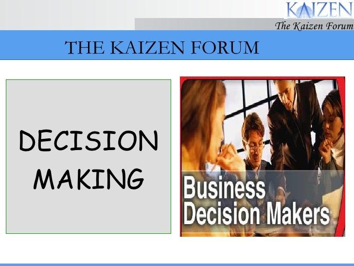 THE KAIZEN FORUM <ul><li>DECISION </li></ul><ul><li>MAKING </li></ul>