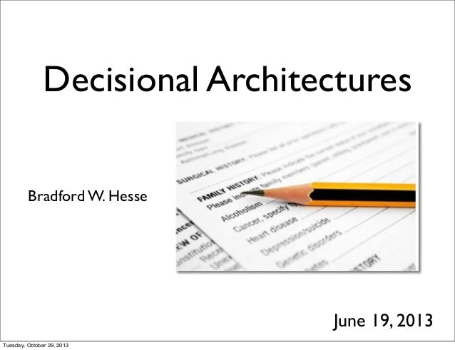 Decisional Architectures Bradford W. Hesse  June 19, 2013 Tuesday, October 29, 2013