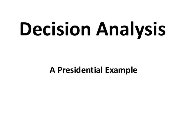 Decision Analysis A Presidential Example