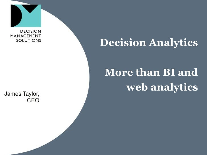 Decision Analytics More than BI and web analytics<br />James Taylor,<br />CEO<br />