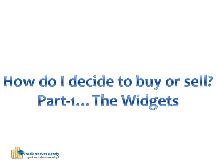 How do I decide to buy or sell?<br />Part-1…The Widgets<br />