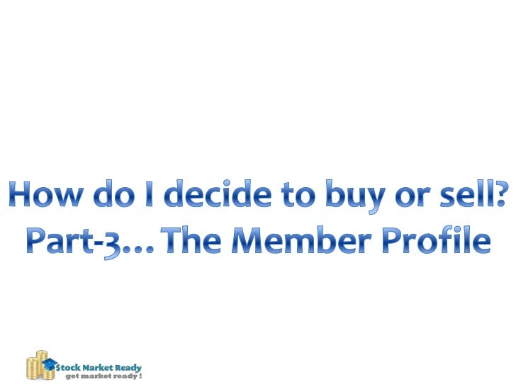 How do I decide to buy or sell?<br />Part-3…The Member Profile<br />