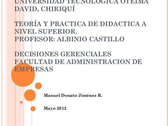UNIVERSIDAD TECNOLÓGICA OTEIMADAVID, CHIRIQUÍTEORÍA Y PRACTICA DE DIDACTICA ANIVEL SUPERIOR.PROFESOR: ALBINIO CASTILLODECI...