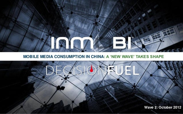 MOBILE MEDIA CONSUMPTION IN CHINA: A 'NEW WAVE' TAKES SHAPE                                                  Wave 2: Octob...