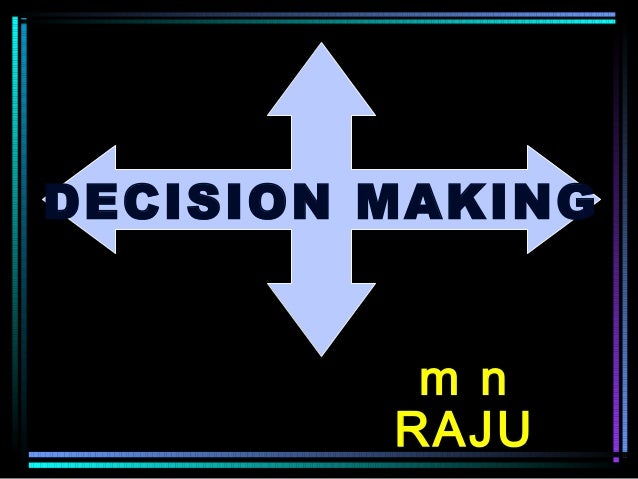 m n RAJU DECISION MAKING