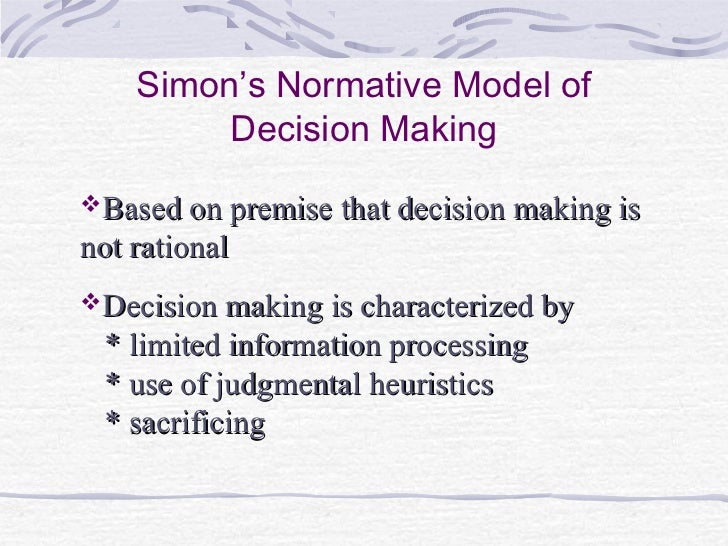 simon decision making Major works of herbert a simon effects of increased productivity upon the ratio of urban to rural population, 1947, econometrica administrative behavior: a study of decision-making processes in administrative organization, 1947.