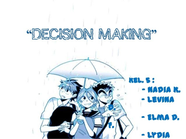 """Decision Making""               Kel. 5 :                  - Nadia K.                  - Levina          D.                ..."