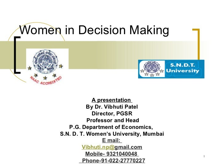 Women in Decision Making A presentation  By Dr. Vibhuti Patel Director, PGSR Professor and Head P.G. Department of Economi...
