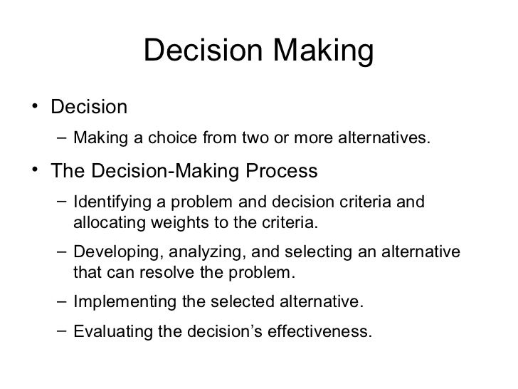Decision Making• Decision  – Making a choice from two or more alternatives.• The Decision-Making Process  – Identifying a ...