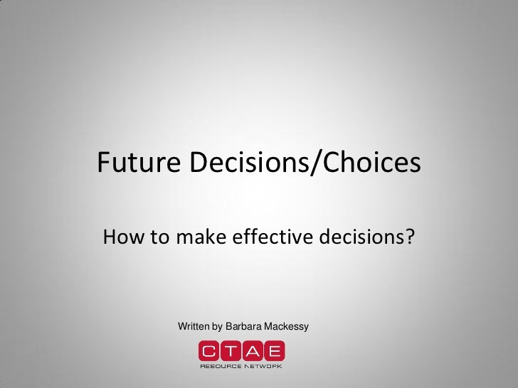 Future Decisions/ChoicesHow to make effective decisions?       Written by Barbara Mackessy